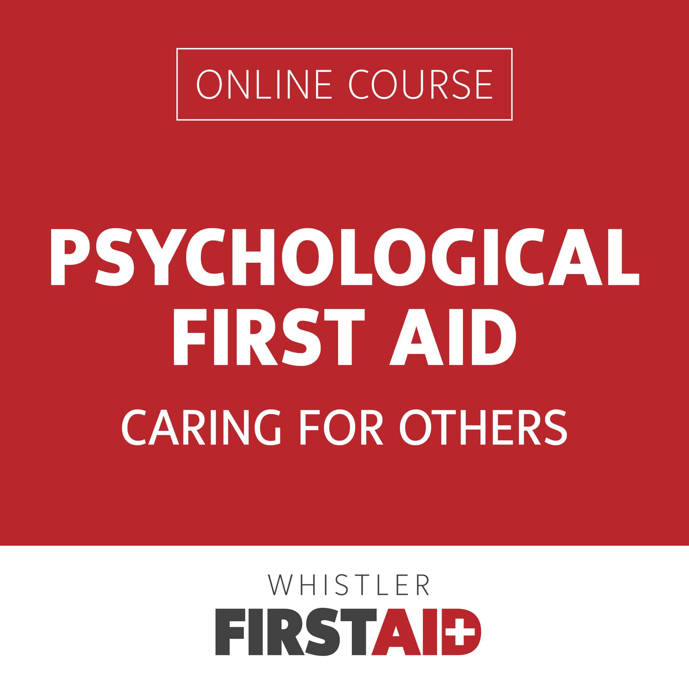 Psychological First Aid: Caring for Others [ONLINE COURSE]